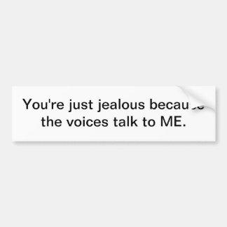 声が私に話すのであなたはちょうど嫉妬深い バンパーステッカー
