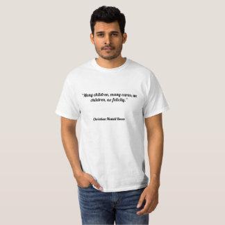 """""""多くの子供、多くの心配; 子供無し、felici無し tシャツ"""