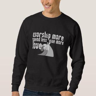 多くを崇拝して下さい。 より少しを使って下さい。 多くを与えて下さい。 すべてを愛して下さい スウェットシャツ