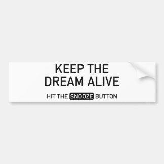 夢を生きた保って下さい。 居眠りボタンに当って下さい バンパーステッカー