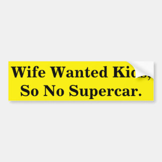 妻は子供、そうスーパーカーがほしいと思いませんでした バンパーステッカー