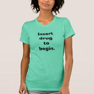 始まる女性の挿入物の薬剤 Tシャツ