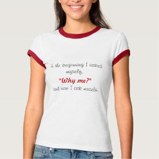 """始めでは私は自分自身に、""""なぜ私を頼みましたか。""""、… Tシャツ"""