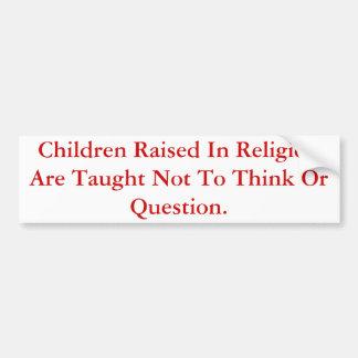 宗教で育てられる子供は質問しません バンパーステッカー