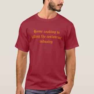 家の料理はレストラン工業を殺しています Tシャツ