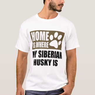 家は私のシベリアンハスキーがあるところです Tシャツ