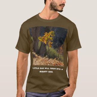 小さいカシは強大なカシのワイシャツに育ちます Tシャツ