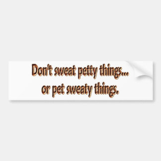 小さい事を…発汗させませんでしたり、または汗まみれの事をかわいがらないで下さい バンパーステッカー