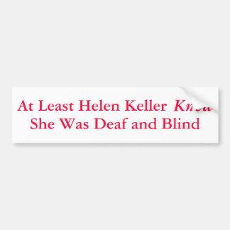 少なくともヘレン・ケラーは彼女が…あったことを知っていました - バンパーステッカー