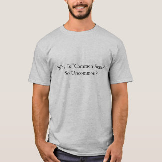 """""""常識""""はなぜとても珍しいですか。 Tシャツ"""