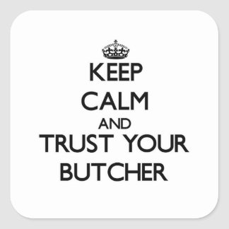平静を保ち、あなたの肉屋を信頼して下さい スクエアシール