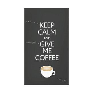 平静を保ち、私にコーヒーを与えて下さい キャンバスプリント