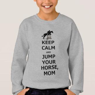 平静を保って下さい及びあなたの馬、お母さんを跳んで下さい スウェットシャツ