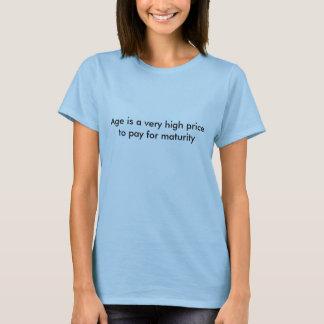 年齢は成熟の支払をするべき非常に高い値段です Tシャツ
