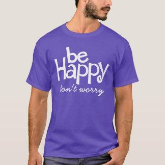 幸せが心配しません印刷のスローガンのTシャツをあって下さい Tシャツ