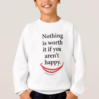幸せでなければ何も価値がありません スウェットシャツ