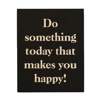 幸せに作る何かを今日して下さい! ウッドウォールアート