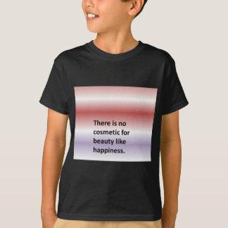 幸福のような美しいのための化粧品がありません Tシャツ