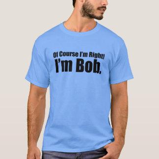 当然私は私がボブの権利です Tシャツ