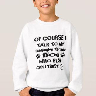 当然私は私のベドリントン・テリア犬Desiに話します スウェットシャツ