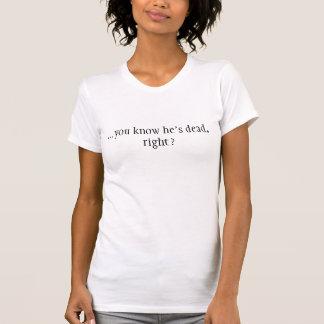 …彼が死んでいる、右ことを知っていますか。 Tシャツ