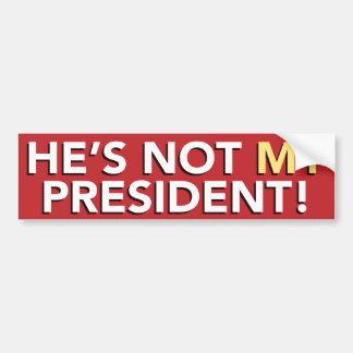 彼は私の大統領ではないです。 バンパーステッカー