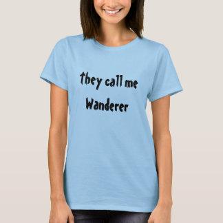 彼らは私を放浪者と電話します Tシャツ