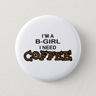 必要性のコーヒー- B女の子 5.7CM 丸型バッジ