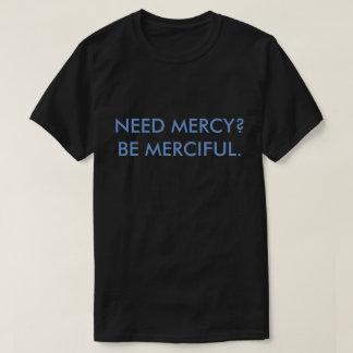 必要性の慈悲か。 慈悲深いがあって下さい。 人の暗いワイシャツ Tシャツ