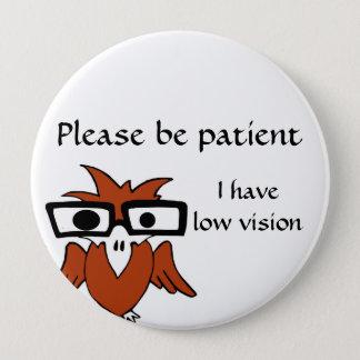忍耐強いがあって下さい: 私は低い視野を有します 10.2CM 丸型バッジ