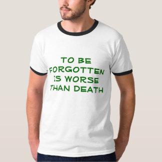 """""""忘れられるために死より悪いです""""のTシャツは Tシャツ"""