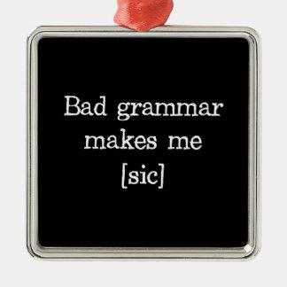 悪い文法は私を作ります[sic] メタルオーナメント
