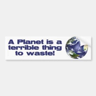 惑星は無駄になるべきひどい事です バンパーステッカー