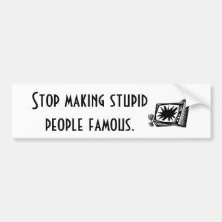 愚かな人々を有名にさせることを止めて下さい バンパーステッカー