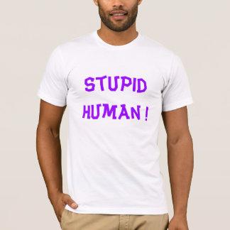 愚かな人間! Tシャツ