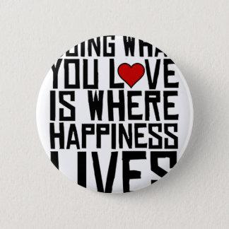 愛するものをすることは幸福が住んでいるところにです 5.7CM 丸型バッジ