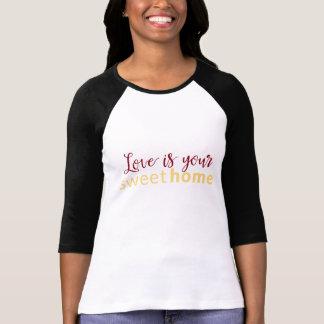 愛はあなたの甘い家のTシャツです Tシャツ