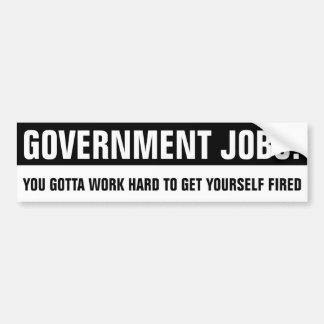 懸命を働かせるためにあなたが発射されて得るために得た政府の仕事 バンパーステッカー
