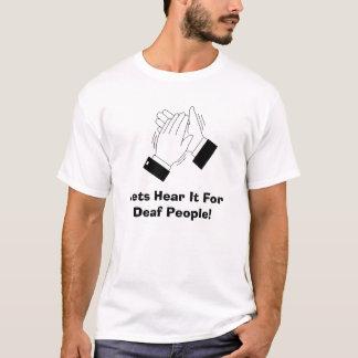 手叩くことは、耳が聞こえない人々のためのそれを聞くために割り当てます! Tシャツ