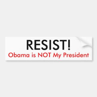 抵抗して下さい! 、オバマは私の大統領ではないです バンパーステッカー