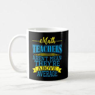数学の教師は平均の上に中間、彼らありますではないです! コーヒーマグカップ