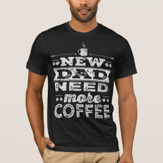 新しいパパの必要性より多くのコーヒー暗闇 Tシャツ