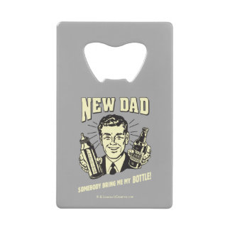 新しいパパ: 誰かは私に私のボトルを持って来ます クレジットカード 栓抜き