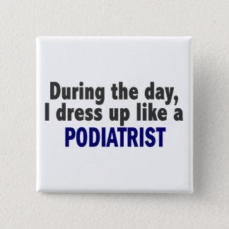 日中私はPodiatristのように服を着ます 5.1cm 正方形バッジ