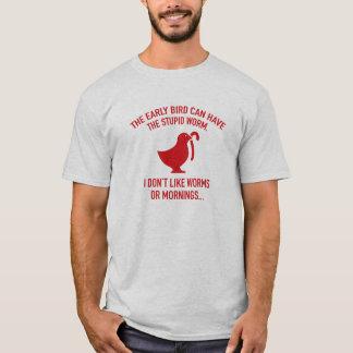 早い鳥は愚かなみみずを有することができます Tシャツ