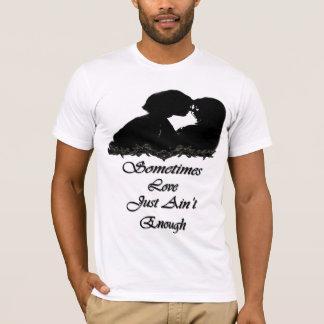 時々ちょうど愛は十分ではないです Tシャツ