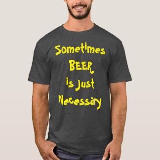 時々ビールはちょうど必要です Tシャツ