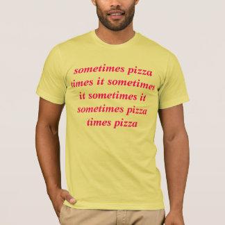時々ピザはそれをそれそれ時々時々時間を計ります Tシャツ