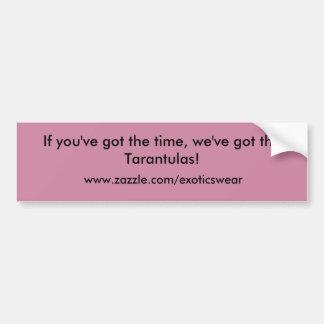 時間があれば、私達はタランチュラを持っています! バンパーステッカー