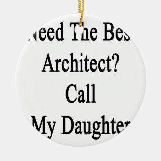 最も最高のな建築家呼出しを私の娘必要として下さい セラミックオーナメント